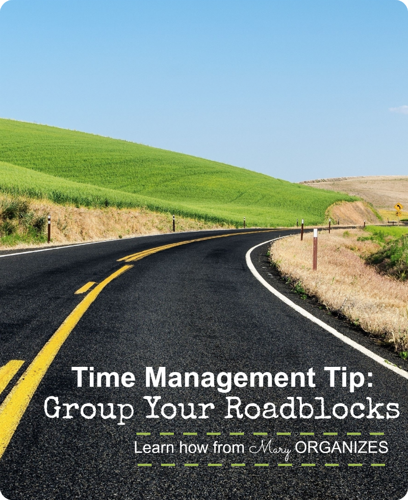 Time Management Tip - Group Your Roadblocks